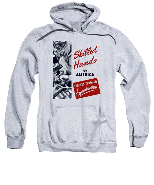 Skilled Hands For America - Trained Through Apprenticeship - Sweatshirt