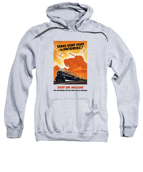 Tanks Don't Fight In Factories - WWII Railroad Sweatshirt