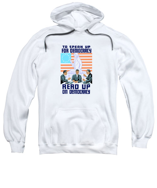 To Speak Up For Democracy - Read Up On Democracy - Sweatshirt