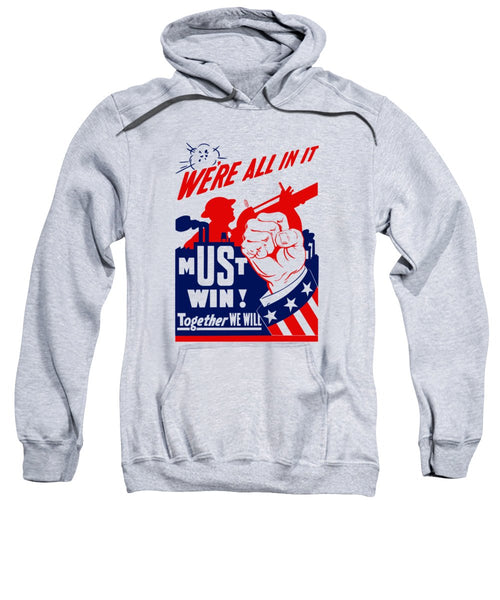 We're All In It - Must Win - WW2 Propaganda - Sweatshirt