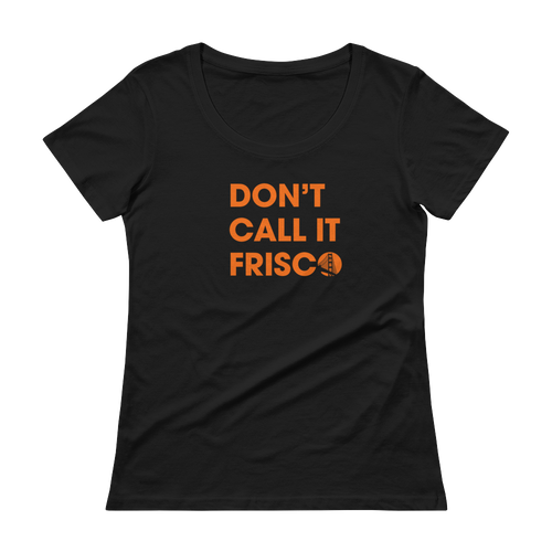 Don't Call It Frisco Ladies Scoopneck Tee