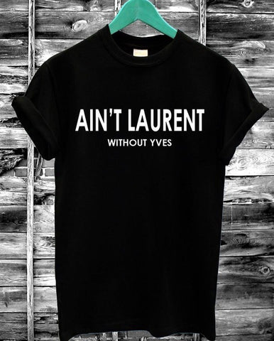 Aint Laurent without Yves Unisex parody tshirt,- Aesthetic best website to buy quality replica ua adidas yeezy boost 350 v1 and v2 sneakers
