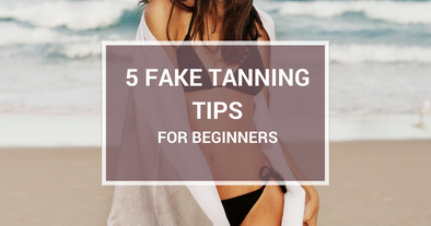 5 Fake Tanning Tips for Beginners
