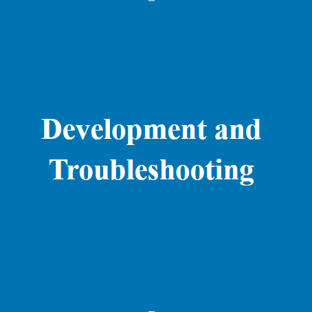 Development and Troubleshooting