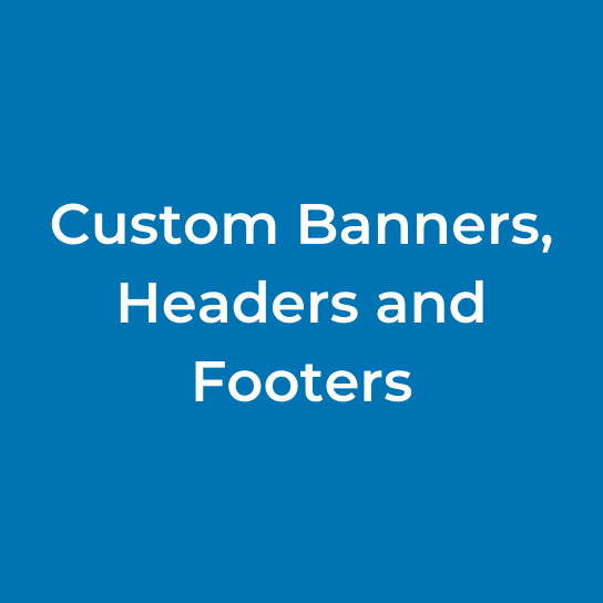 Custom Banners, Headers, and Footers