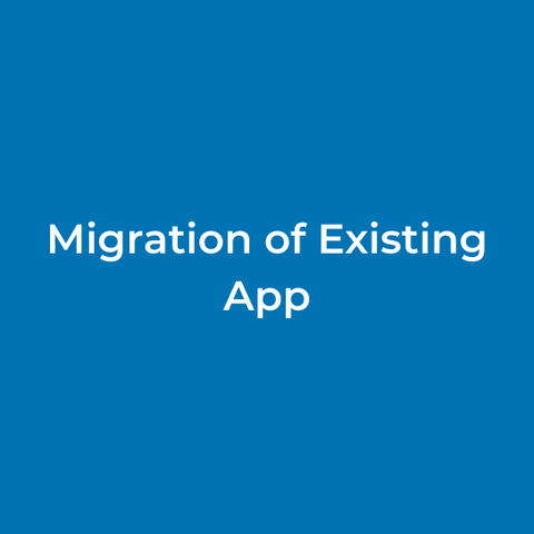 Migration of Existing App