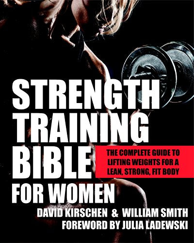 Strength Training Bible for Women: The Complete Guide to Lifting Weights for a Lean, Strong, Fit Body