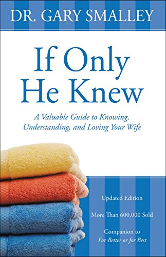 If Only He Knew A Valuable Guide to Knowing, Understanding, and Loving Your Wife