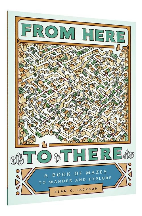 From Here to There - A Book of Mazes to Wander and Explore