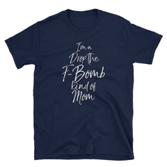 I'm a Drop the F-Bomb Kind of Mom Short-Sleeve Unisex T-Shirt