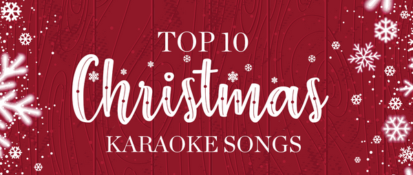 TOP 10 KARAOKE SONGS FOR CHRISTMAS