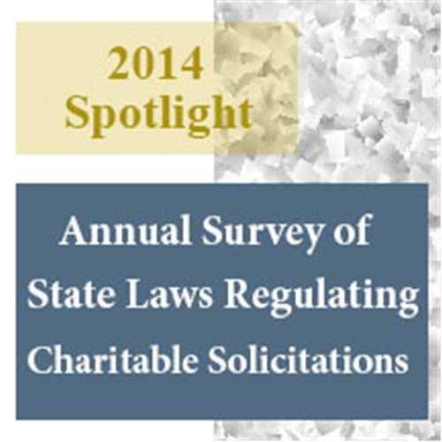 Giving USA 2014 Philanthropy Spotlight: Annual Survey of State Laws Regulating Charitable Solicitations as of January 1, 2014