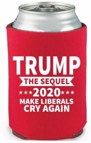 Can Cooler Sleeve Coozie TRUMP-THE SEQUEL-2020-MAKE LIBERALS CRY AGAIN Neoprene