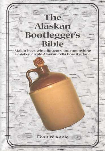 The Alaskan Bootlegger's Bible - 177 pages - PDF file -Instant Download Only 1.99 USD