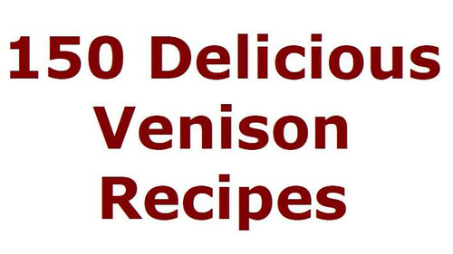150 Delicious Venison Recipes - PDF file instant download Only 2.49 USD