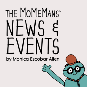 The MoMeMans™ News by Monica Escobar Allen