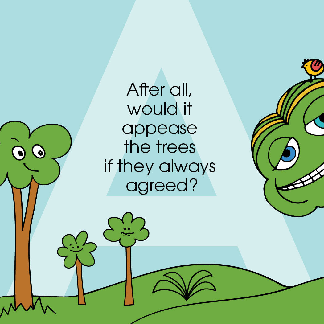 After all, would it appease the trees if they always agreed?!