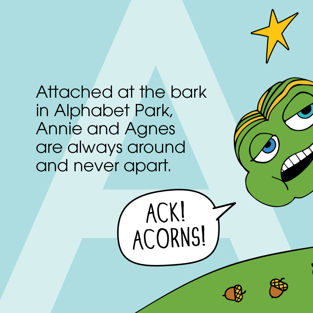 """Attached at the bark in Alphabet Park, Annie and Agnes are always around and never apart. Annie is disgusted by acorns """"ACK! ACORNS!"""""""