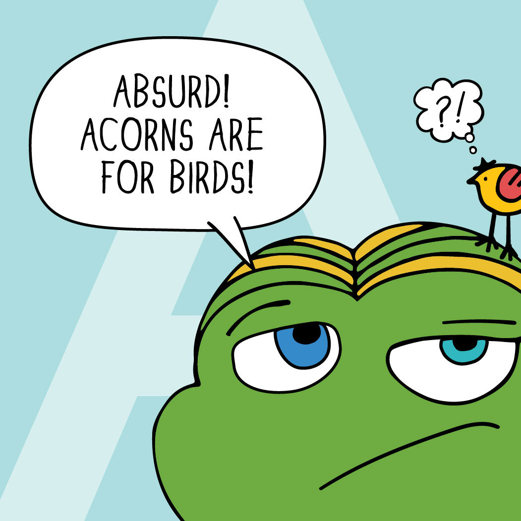 """""""ABSURD! Acorns are for birds!"""" replies Annie. A bird on her head is confused."""