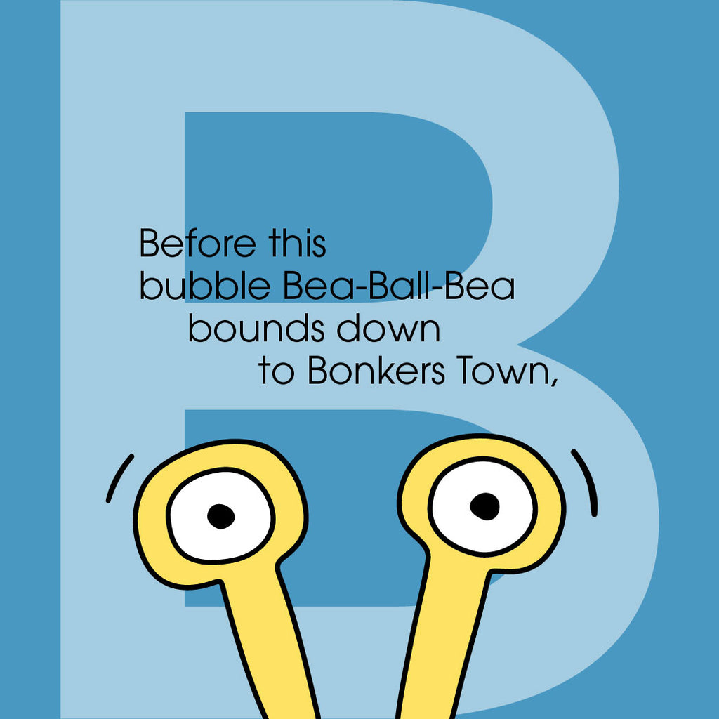 Before this bubble Bea-Ball-Bea bounds down to Bonkers Town,