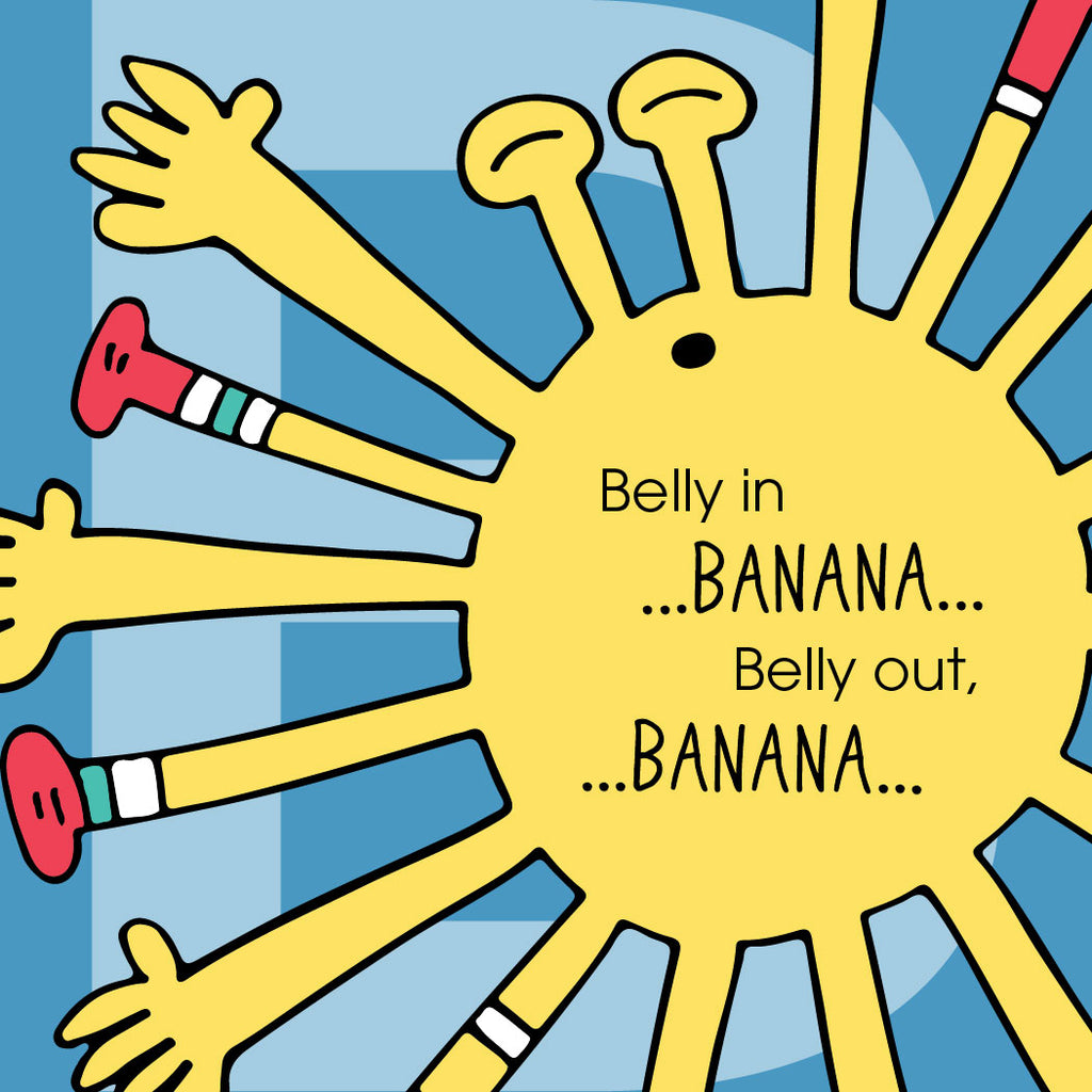 Belly in...banana...belly out...banana.