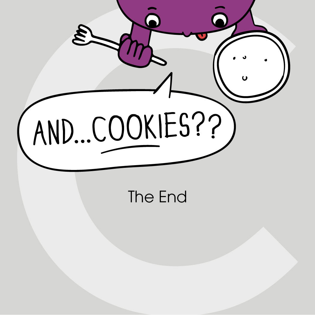 "Purple friend chimes in holding a plate of crumbs, ""And...cookies??"" The End."