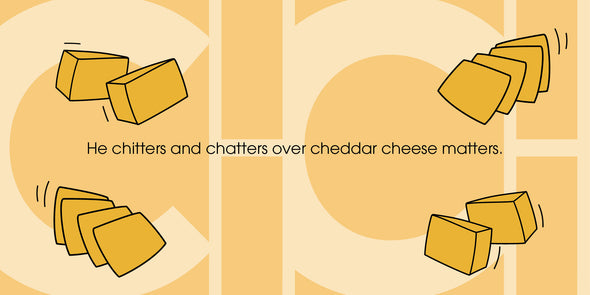 He chitters and chatters over cheddar cheese matters.