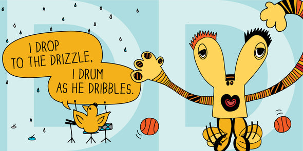 I drop to the drizzle, I drum as he dribbles.
