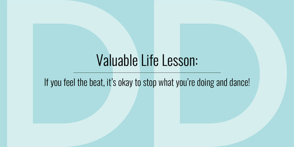 Valuable Life Lesson: If you feel the beat, it's okay to stop what you're doing and dance!