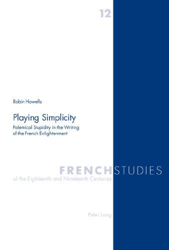 Playing Simplicity: Polemical Stupidity in the Writing of the French Enlightenment (French Studies of the Eighteenth and Nineteenth Centuries)