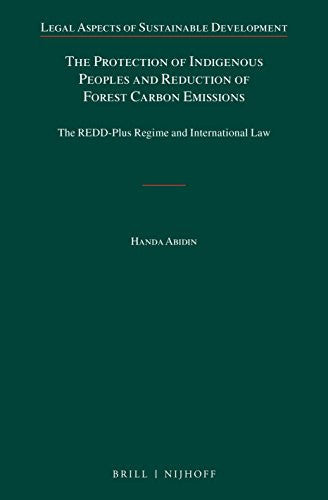 The Protection of Indigenous Peoples and Reduction of Forest Carbon Emissions: The Redd-Plus Regime and International Law (Legal Aspects of Sustainable Development)