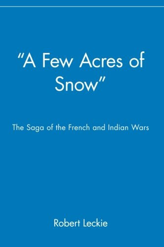 """A Few Acres of Snow"": The Saga of the French and Indian Wars"