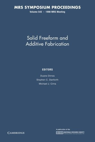 Solid Freeform and Additive Fabrication: Volume 542 (MRS Proceedings)