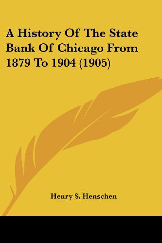 A History Of The State Bank Of Chicago From 1879 To 1904 (1905)