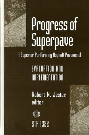 Progress of Superpave (Superior Performing Asphalt Pavement: Evaluation and Implementation (Astm Special Technical Publication// Stp)