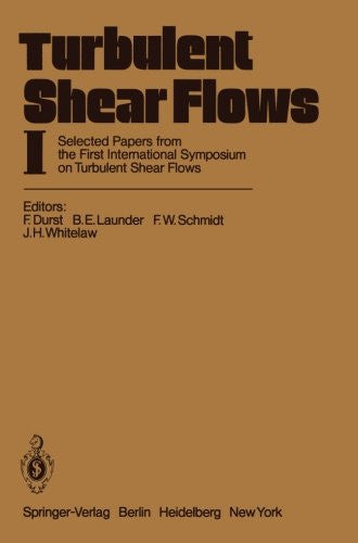 Turbulent Shear Flows I: Selected Papers from the First International Symposium on Turbulent Shear Flows, The Pennsylvania State University, University Park, Pennsylvania, USA, April 18-20, 1977