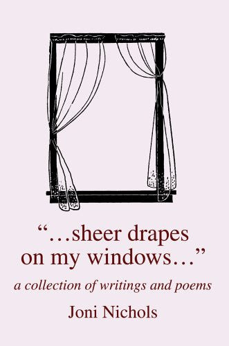 """...sheer drapes on my windows..."": a collection of writings and poems"