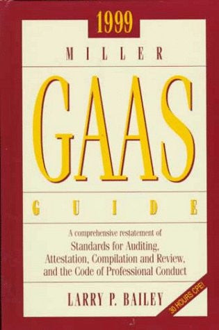 1999 Miller Gaas Guide: A Comprehensive Restatement of Standards for Auditing, Attestation, Compilation and Reveiw, and the Code of Professional Conduct