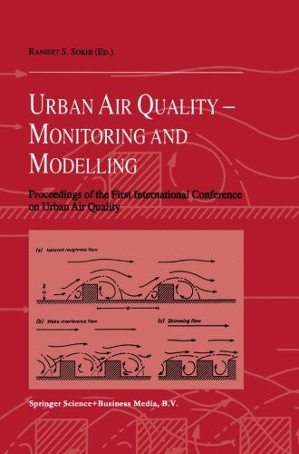 Urban Air Quality: Monitoring and Modelling: Proceedings of the First International Conference on Urban Air Quality: Monitoring and Modelling ... Hertfordshire, Hatfield, U.K. 11-12 July 1996