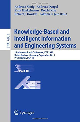 Knowledge-Based and Intelligent Information and Engineering Systems, Part III: 15th International Conference, KES 2011, Kaiserslautern, Germany, ... Part III (Lecture Notes in Computer Science)