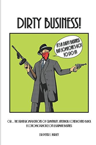 Dirty Business!: Or... The Strategic Implications of Criminality, Unethical Conduct and Black Economic Practice on Legitimate Business