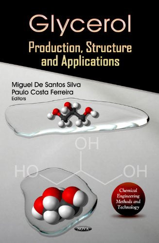 Glycerol: Production, Structure, and Applications (Chemical Engineering Methods and Technology)