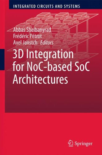 3D Integration for NoC-based SoC Architectures (Integrated Circuits and Systems)