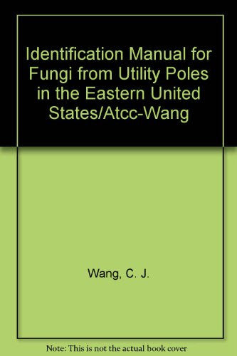 Identification Manual for Fungi from Utility Poles in the Eastern United States/Atcc-Wang