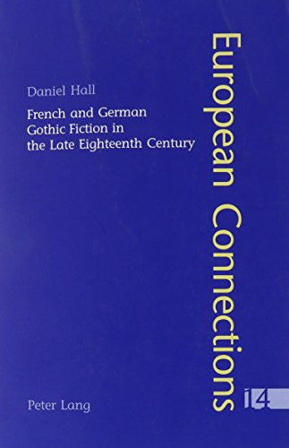 French and German Gothic Fiction in the Late Eighteenth Century (European Connections)