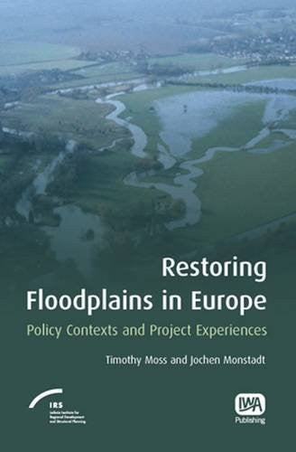 Restoring Floodplains in Europe: Policy Contexts and Project Experiences