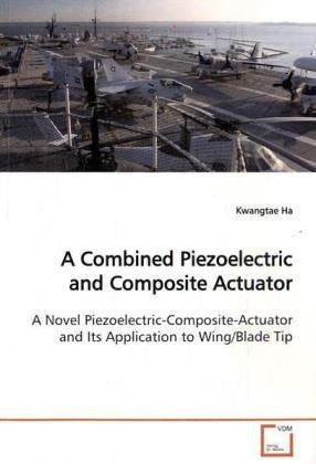 A Combined Piezoelectric and Composite Actuator: A Novel Piezoelectric-Composite-Actuator and Its Application to Wing/Blade Tip