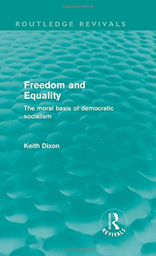 Freedom and Equality (Routledge Revivals): The Moral Basis of Democratic Socialism (Volume 12)