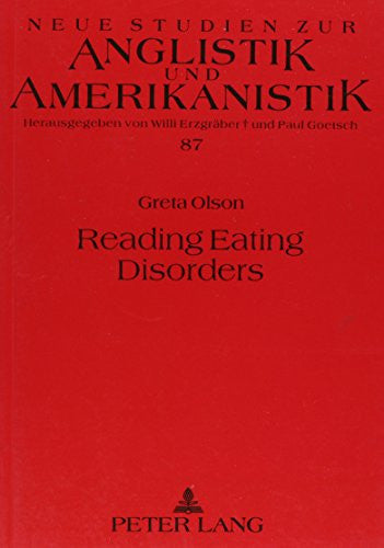 Reading Eating Disordrs: Writings on Bulimia and Anorexia As Confessions of American Culture (Neue Studien Zur Anglistik Und Amerikanistik, Bd. 87)