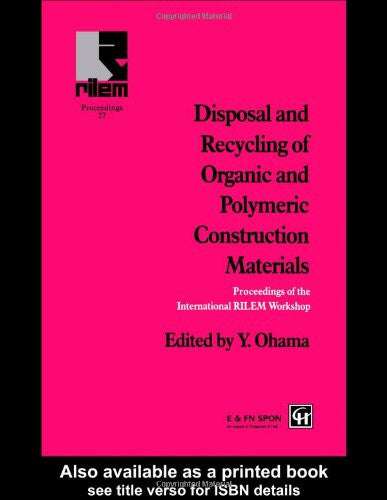 Disposal and Recycling of Organic and Polymeric Construction Materials: Proceedings of the International RILEM Workshop (Rilem Proceedings)